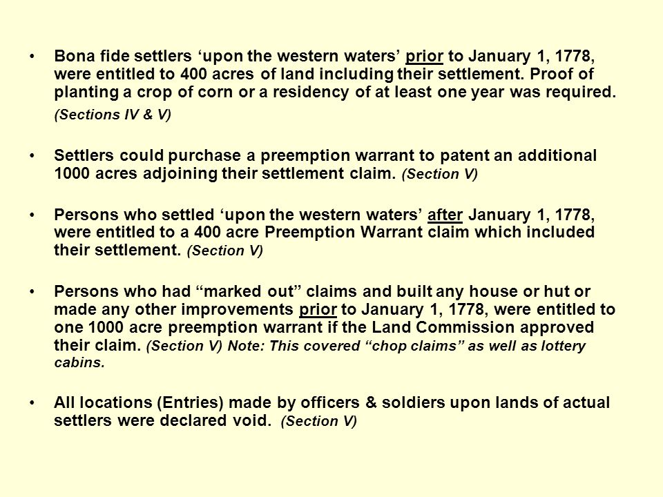 Bona fide settlers 'upon the western waters' prior to January 1, 1778, were entitled to 400 acres of land including their settlement. Proof of planting a crop of corn or a residency of at least one year was required.