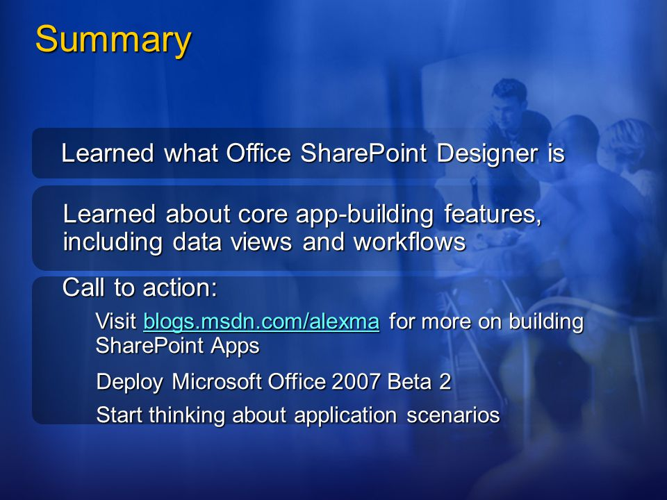 Summary Learned what Office SharePoint Designer is