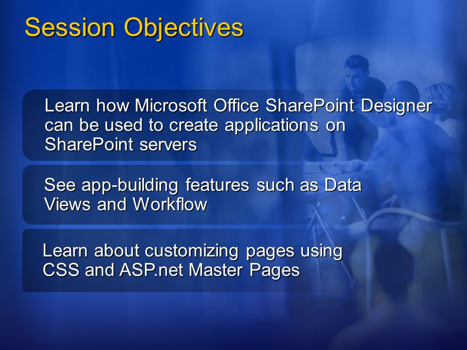 4/2/2017 3:10 AM Session Objectives. Learn how Microsoft Office SharePoint Designer can be used to create applications on SharePoint servers.