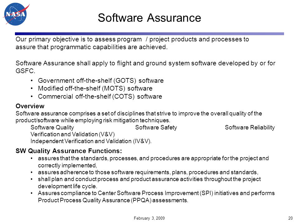 Software Assurance Our primary objective is to assess program / project products and processes to.