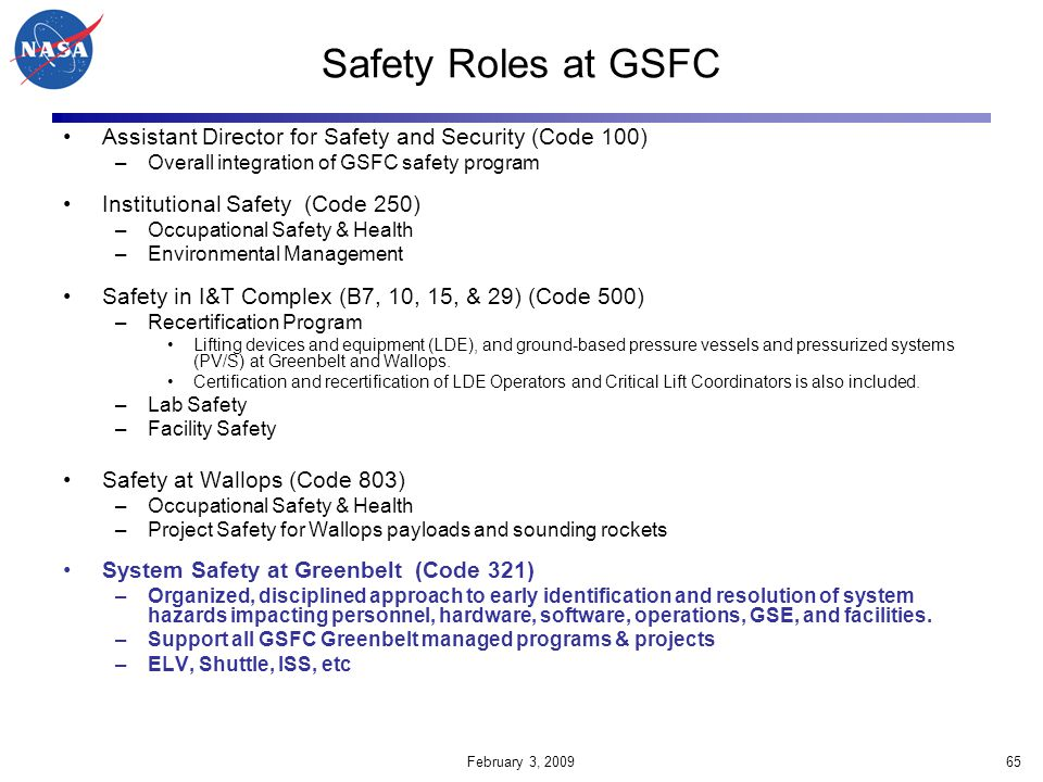 Safety Roles at GSFC Assistant Director for Safety and Security (Code 100) Overall integration of GSFC safety program.