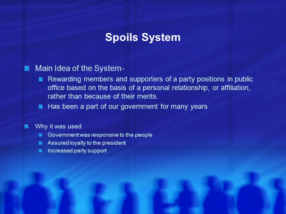 Spoils System Main Idea of the System-