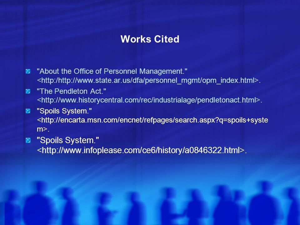 Works Cited About the Office of Personnel Management. <http:/http://www.state.ar.us/dfa/personnel_mgmt/opm_index.html>.