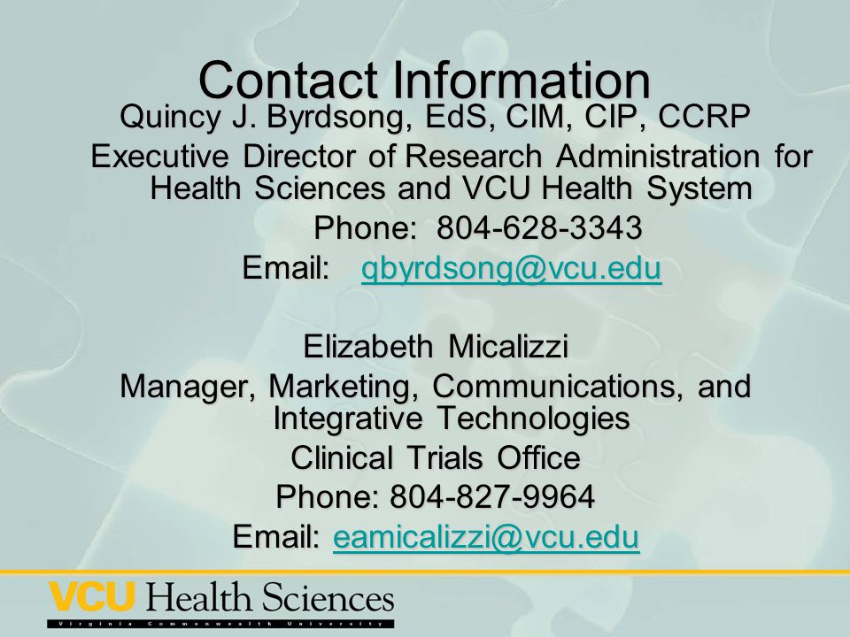 Contact Information Quincy J. Byrdsong, EdS, CIM, CIP, CCRP. Executive Director of Research Administration for Health Sciences and VCU Health System.