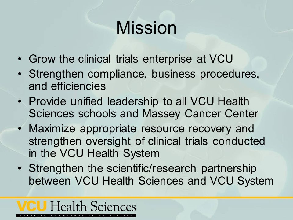 Mission Grow the clinical trials enterprise at VCU