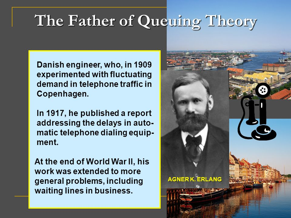The Father of Queuing Theory