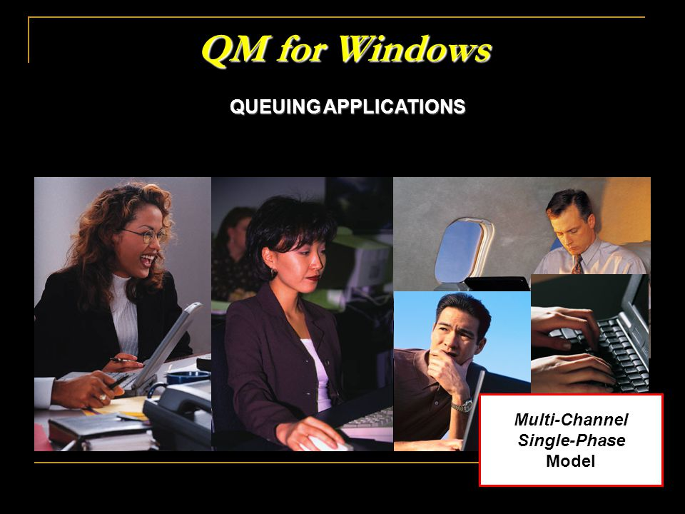 QM for Windows QUEUING APPLICATIONS Multi-Channel Single-Phase Model