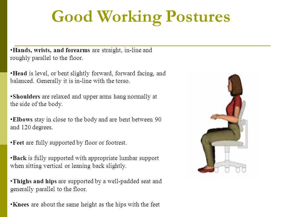 Good Working Postures. Hands, wrists, and forearms are straight, in-line and roughly parallel to the floor.