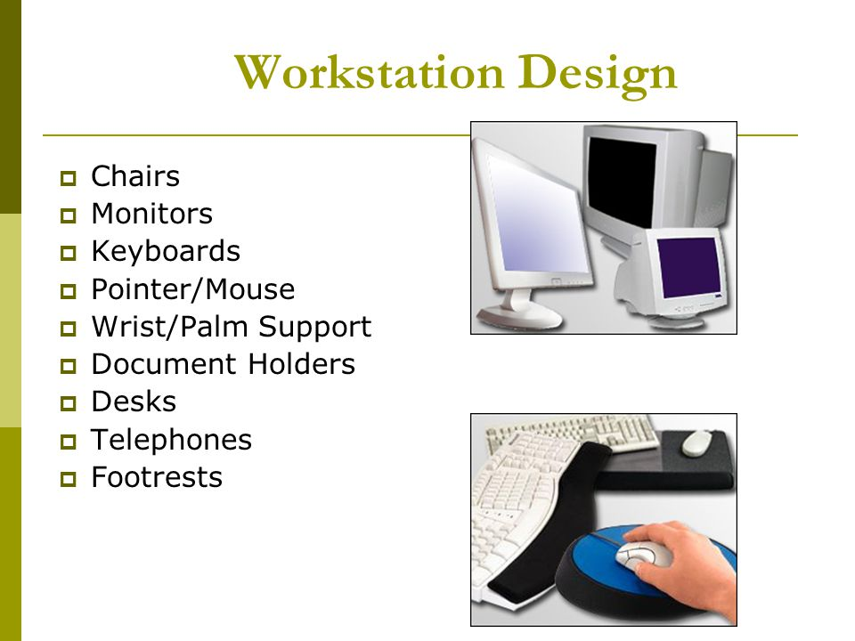Workstation Design Chairs Monitors Keyboards Pointer/Mouse