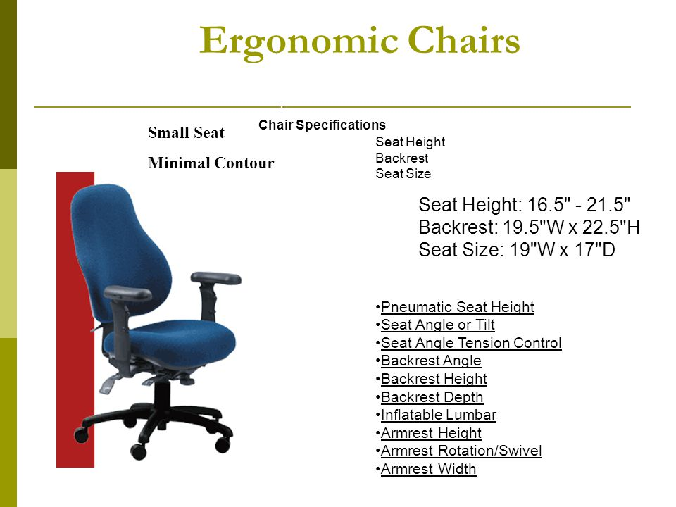 Ergonomic Chairs Chair Specifications. Seat Height Backrest Seat Size.