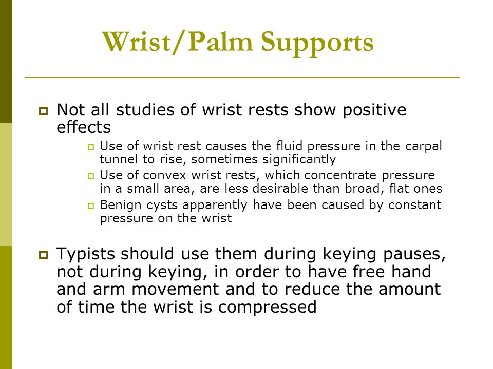 Wrist/Palm Supports Not all studies of wrist rests show positive effects.