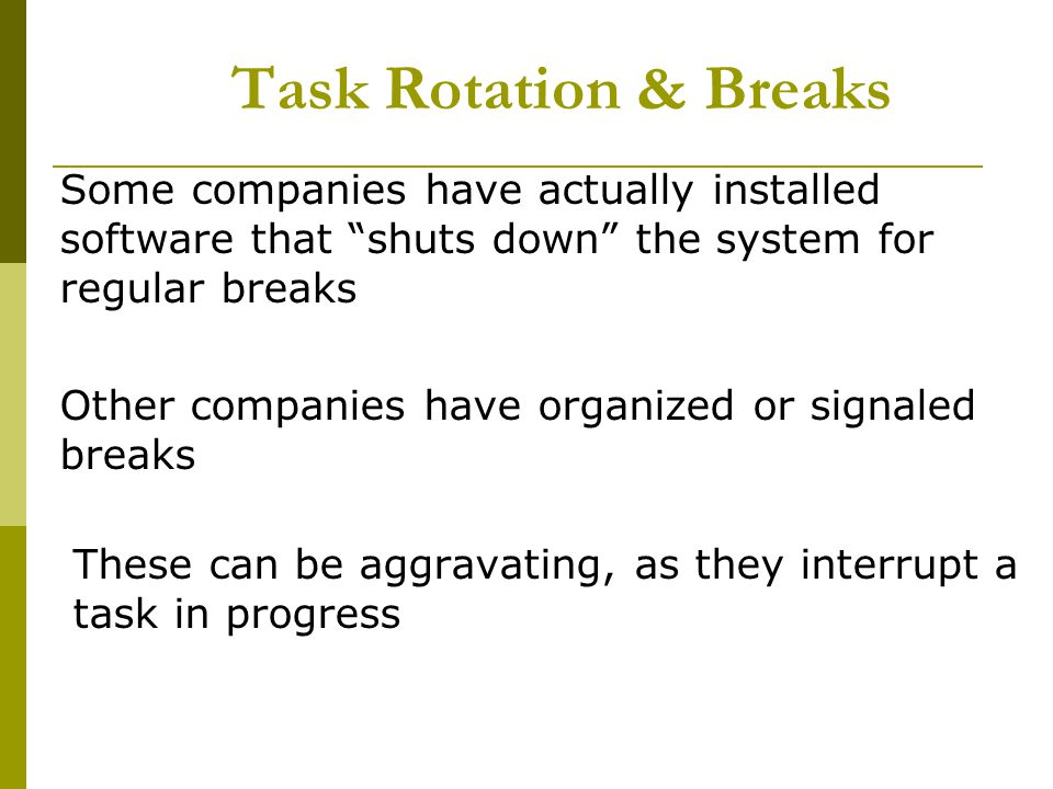 Task Rotation & Breaks Some companies have actually installed software that shuts down the system for regular breaks.