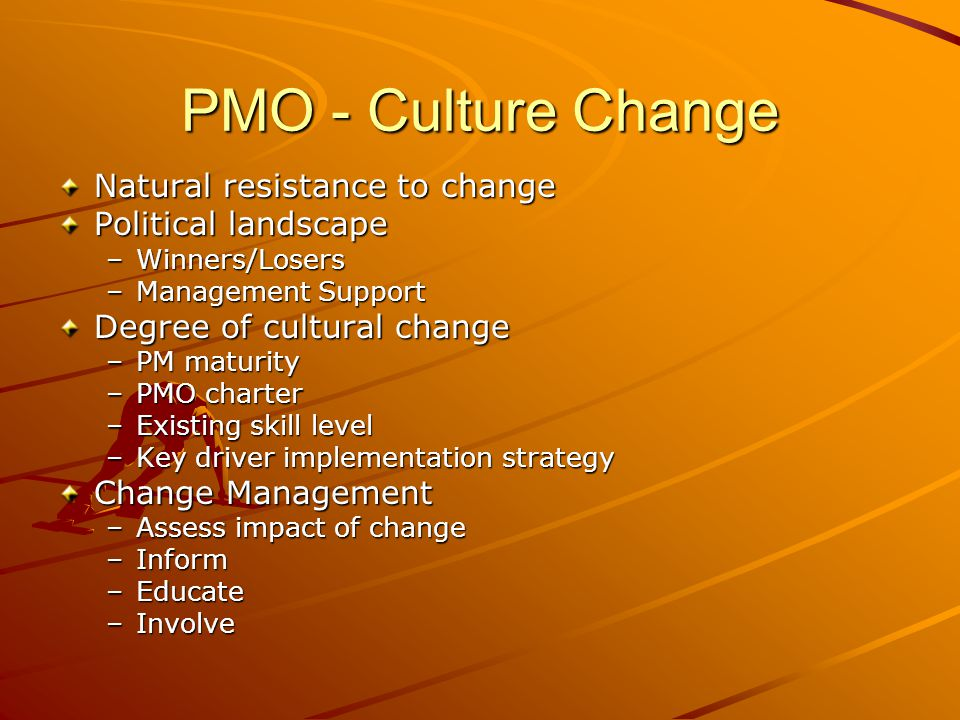 PMO - Culture Change Natural resistance to change Political landscape
