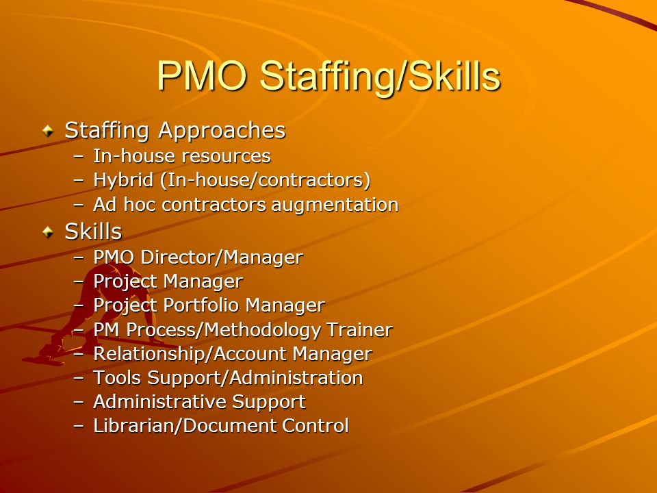 PMO Staffing/Skills Staffing Approaches Skills In-house resources