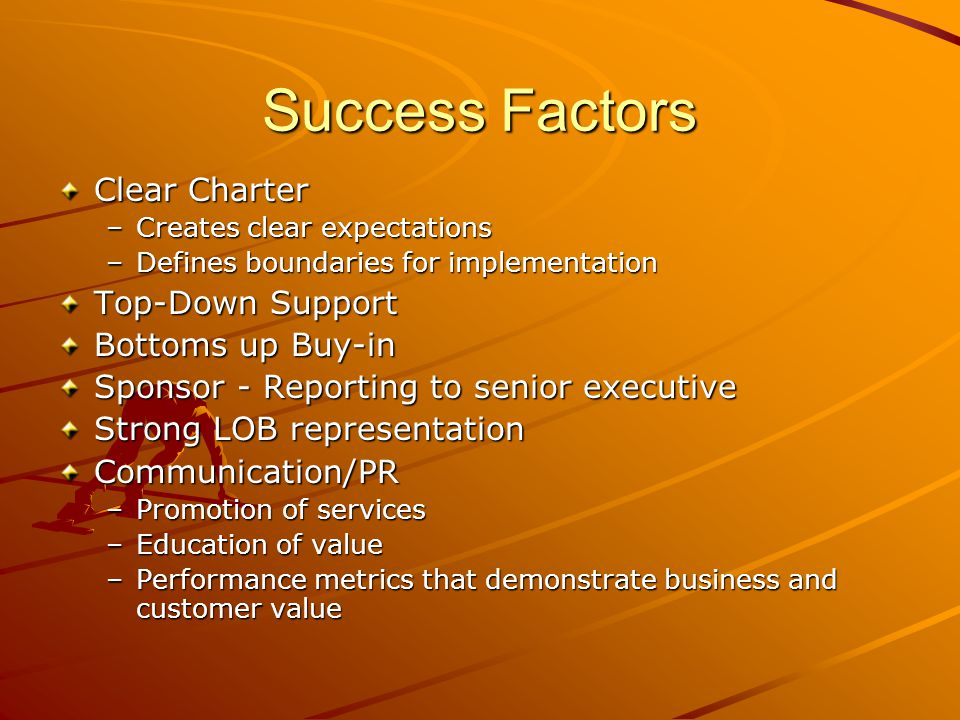 Success Factors Clear Charter Top-Down Support Bottoms up Buy-in