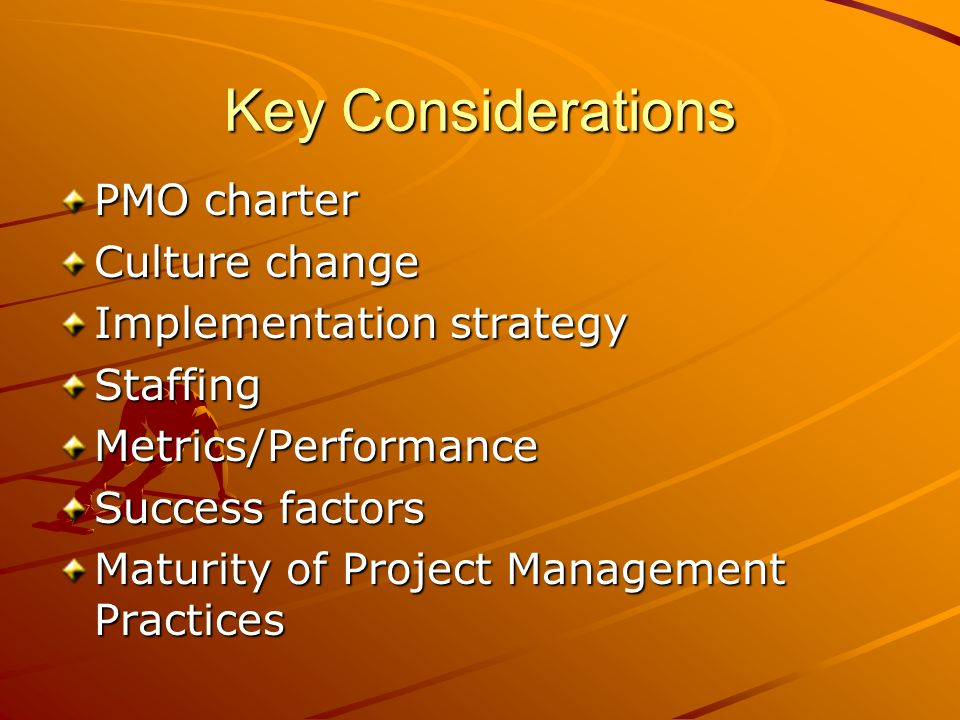 Key Considerations PMO charter Culture change Implementation strategy