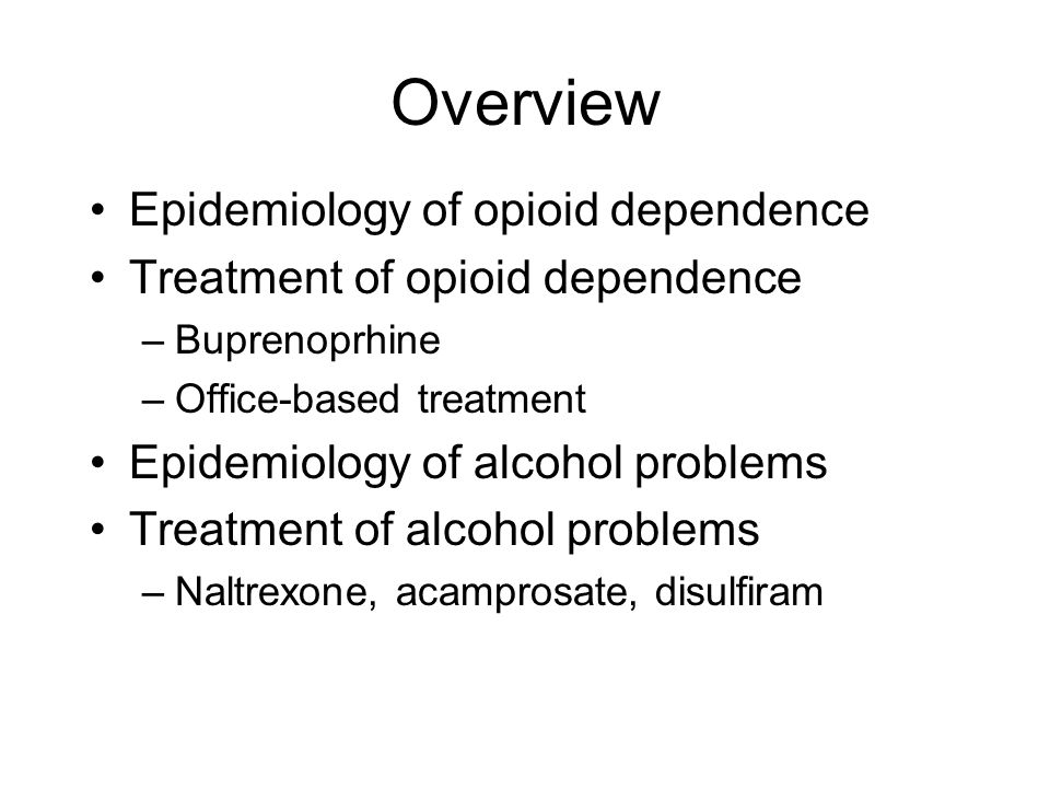 Overview Epidemiology of opioid dependence