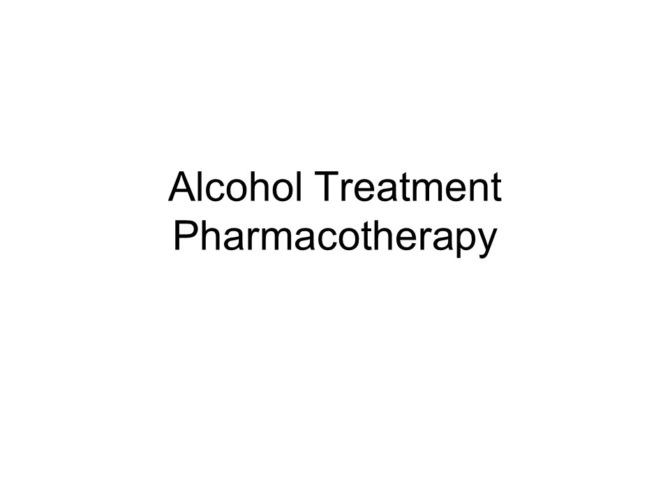Alcohol Treatment Pharmacotherapy