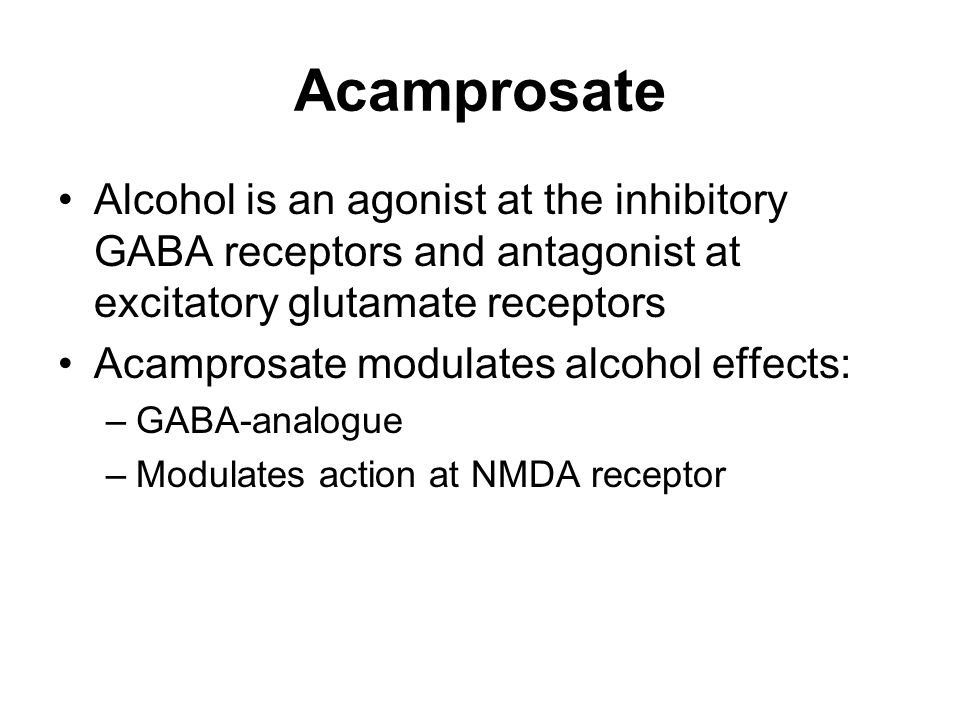 Acamprosate Alcohol is an agonist at the inhibitory GABA receptors and antagonist at excitatory glutamate receptors.