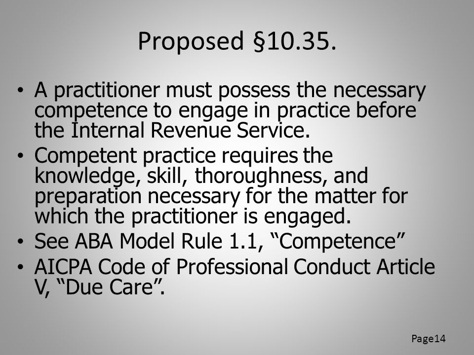 Proposed §10.35. A practitioner must possess the necessary competence to engage in practice before the Internal Revenue Service.