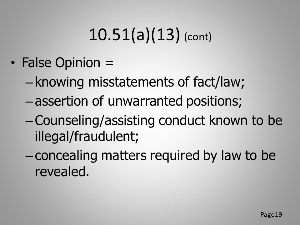 10.51(a)(13) (cont) False Opinion = knowing misstatements of fact/law;