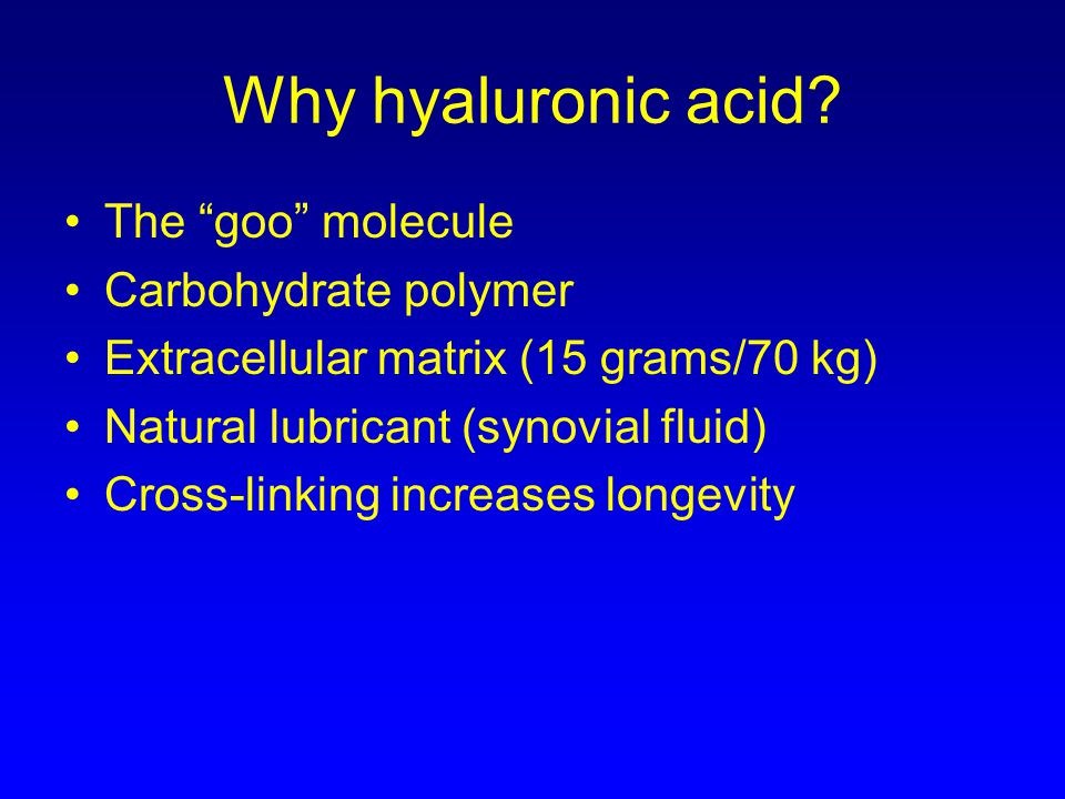 Why hyaluronic acid The goo molecule Carbohydrate polymer