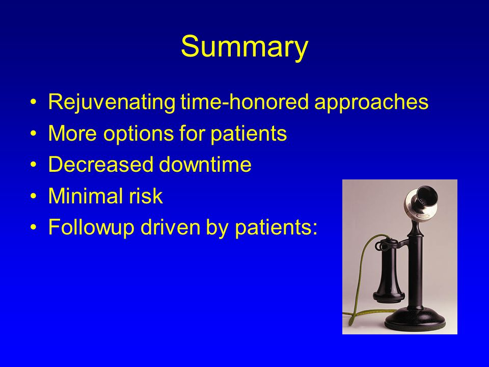 Summary Rejuvenating time-honored approaches More options for patients