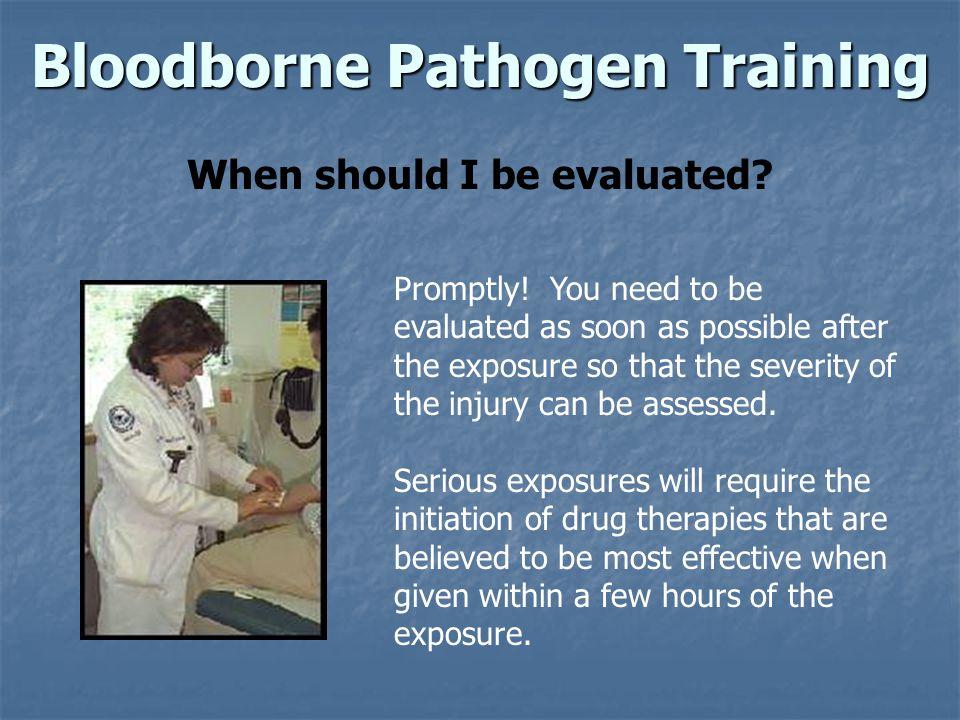 Bloodborne Pathogen Training When should I be evaluated