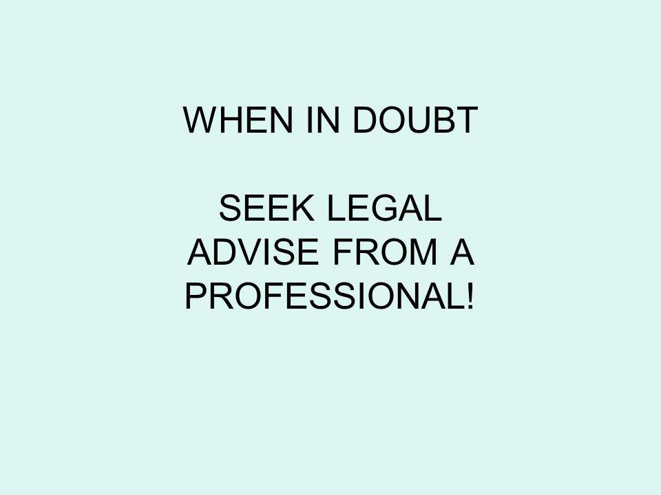 WHEN IN DOUBT SEEK LEGAL ADVISE FROM A PROFESSIONAL!