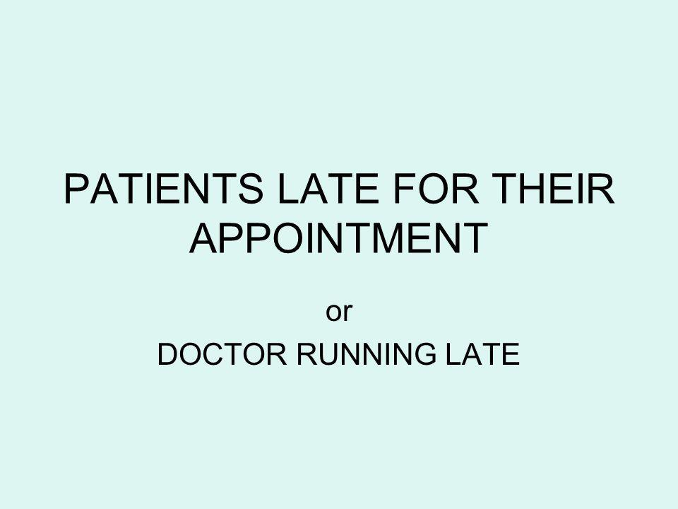 PATIENTS LATE FOR THEIR APPOINTMENT