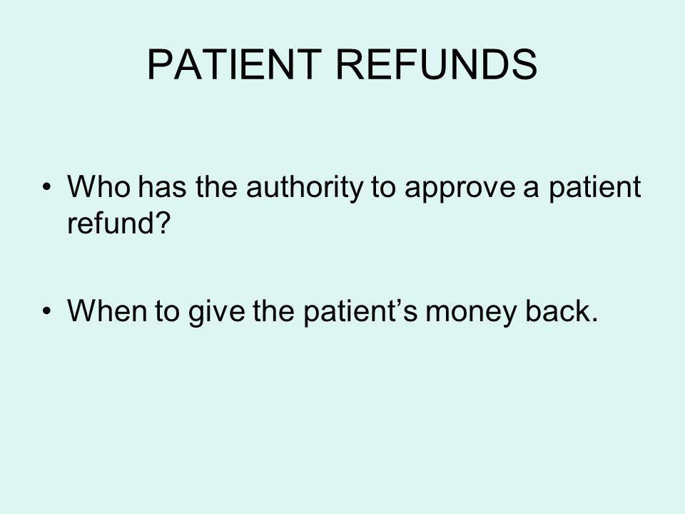 PATIENT REFUNDS Who has the authority to approve a patient refund