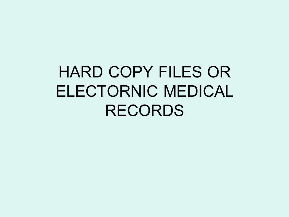 HARD COPY FILES OR ELECTORNIC MEDICAL RECORDS
