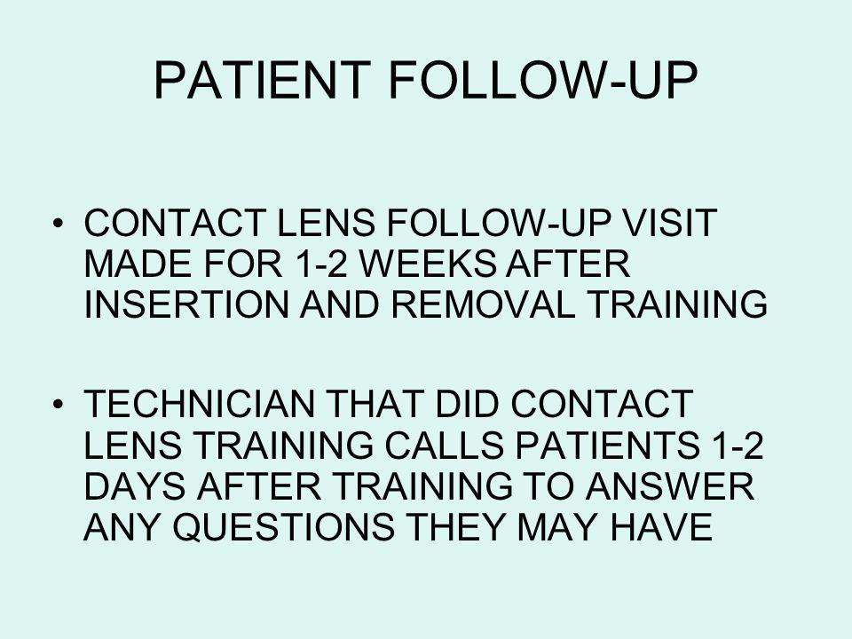 PATIENT FOLLOW-UP CONTACT LENS FOLLOW-UP VISIT MADE FOR 1-2 WEEKS AFTER INSERTION AND REMOVAL TRAINING.