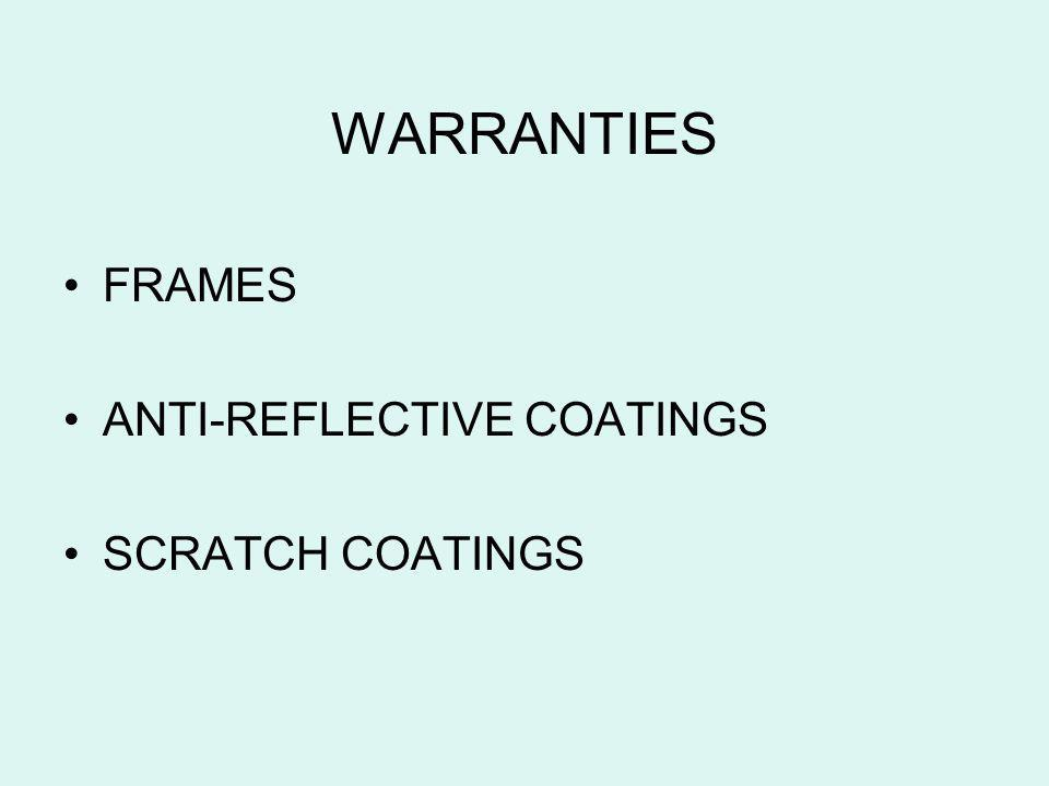 WARRANTIES FRAMES ANTI-REFLECTIVE COATINGS SCRATCH COATINGS