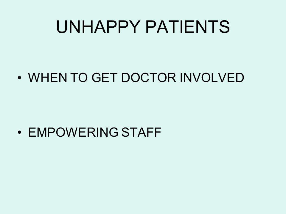 UNHAPPY PATIENTS WHEN TO GET DOCTOR INVOLVED EMPOWERING STAFF