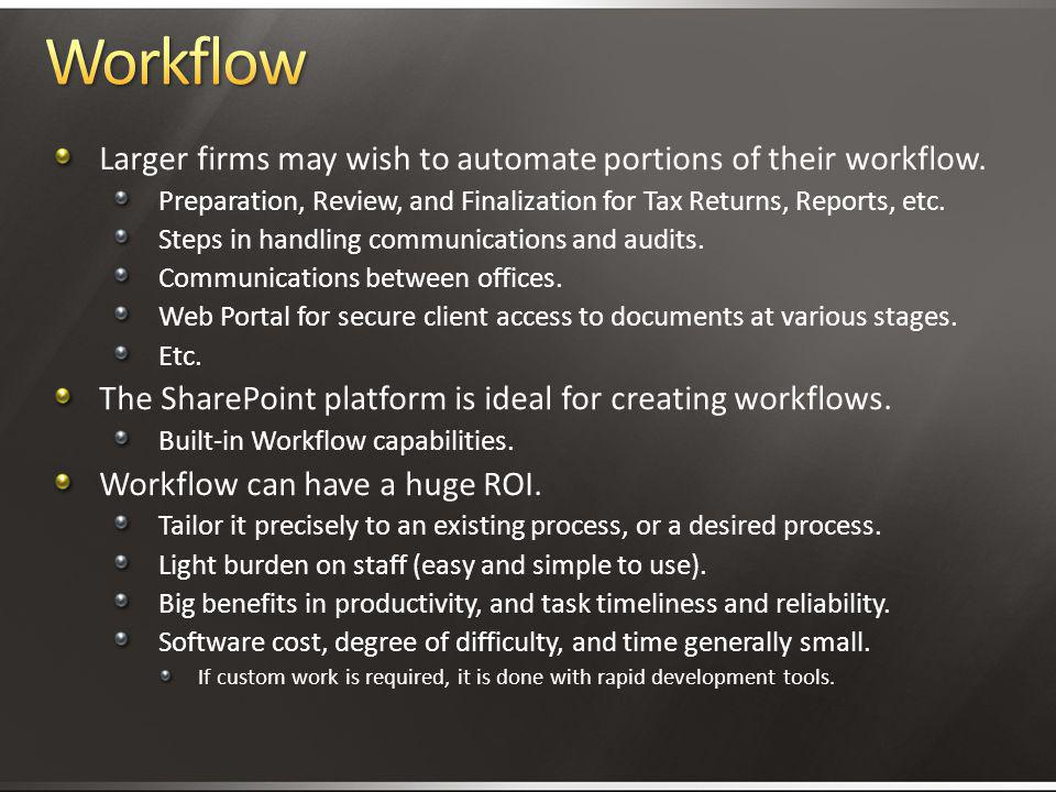 Workflow Larger firms may wish to automate portions of their workflow.