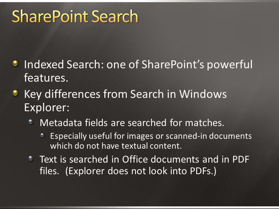 4/2/2017 3:11 AM SharePoint Search. Indexed Search: one of SharePoint's powerful features. Key differences from Search in Windows Explorer:
