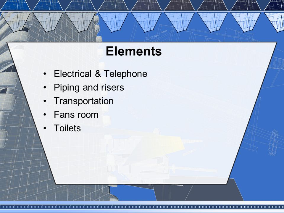 Elements Electrical & Telephone Piping and risers Transportation