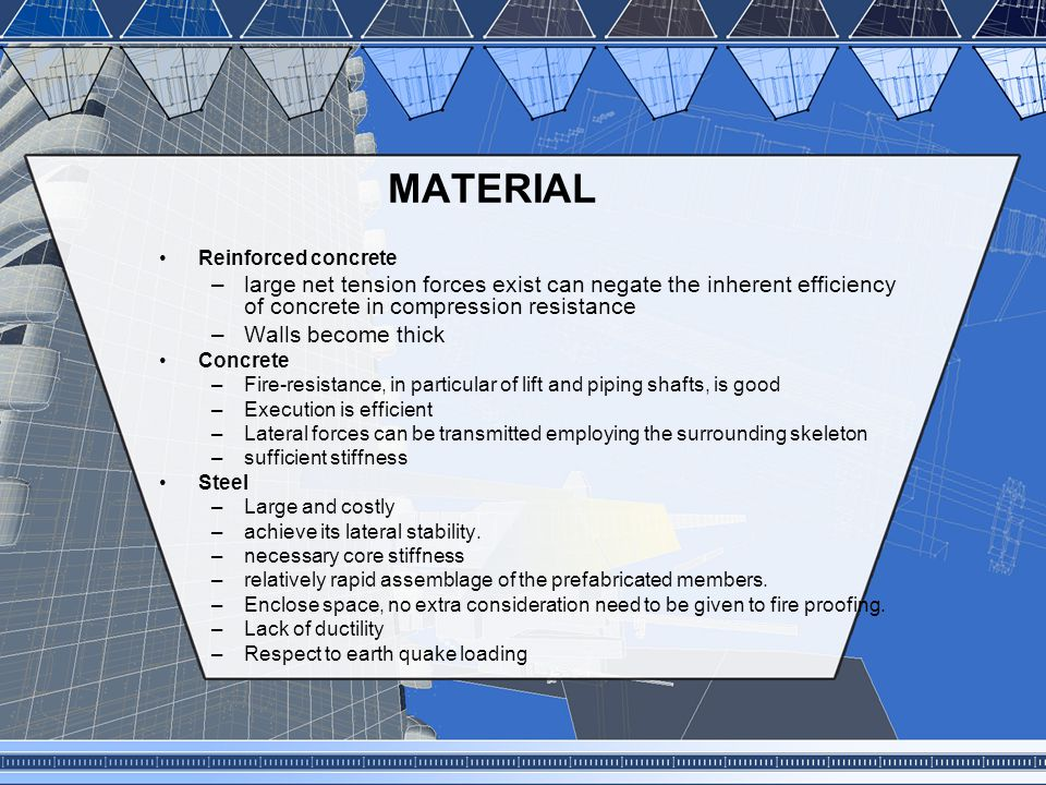 MATERIAL Reinforced concrete. large net tension forces exist can negate the inherent efficiency of concrete in compression resistance.