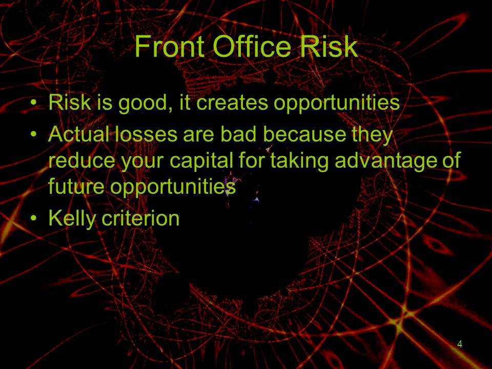 Front Office Risk Risk is good, it creates opportunities