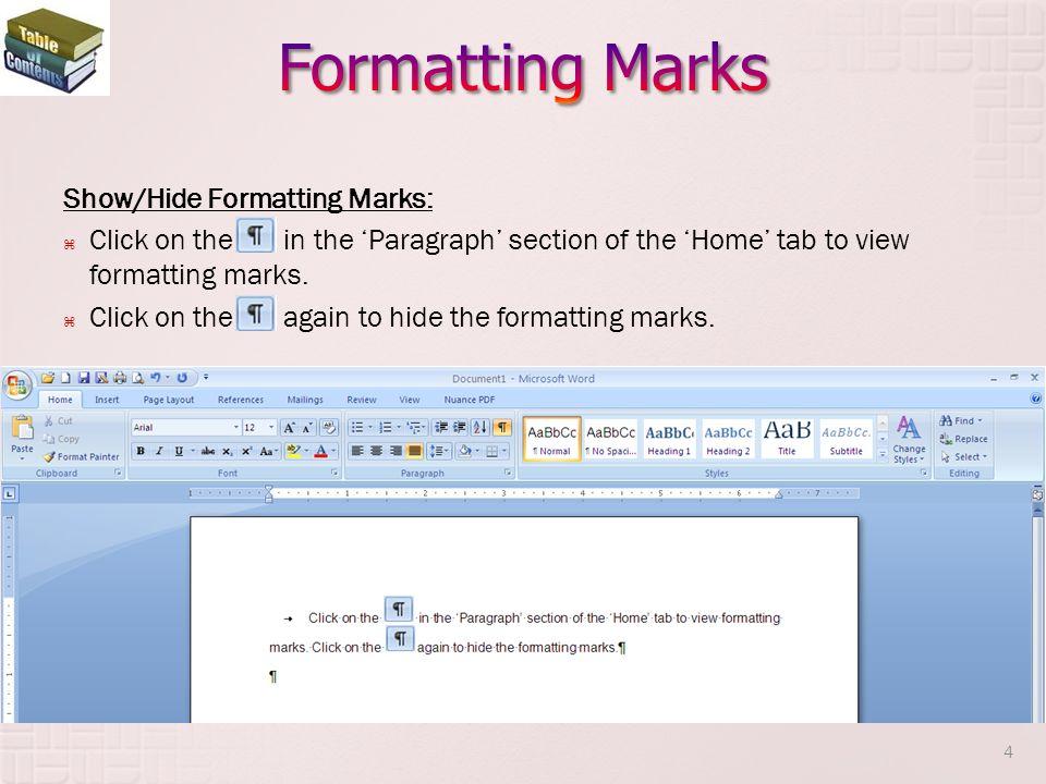 Formatting Marks Show/Hide Formatting Marks: