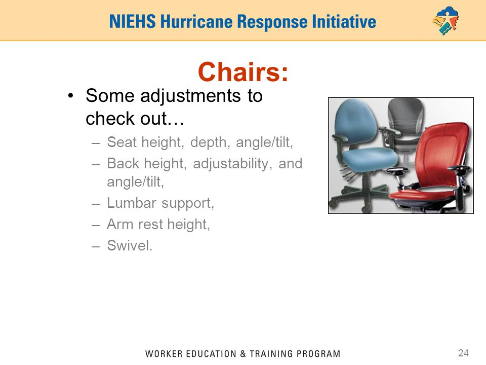 Chairs: Some adjustments to check out… Seat height, depth, angle/tilt,