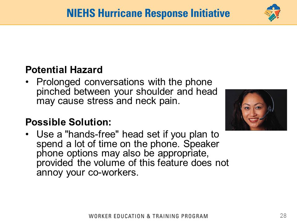 Potential Hazard Prolonged conversations with the phone pinched between your shoulder and head may cause stress and neck pain.