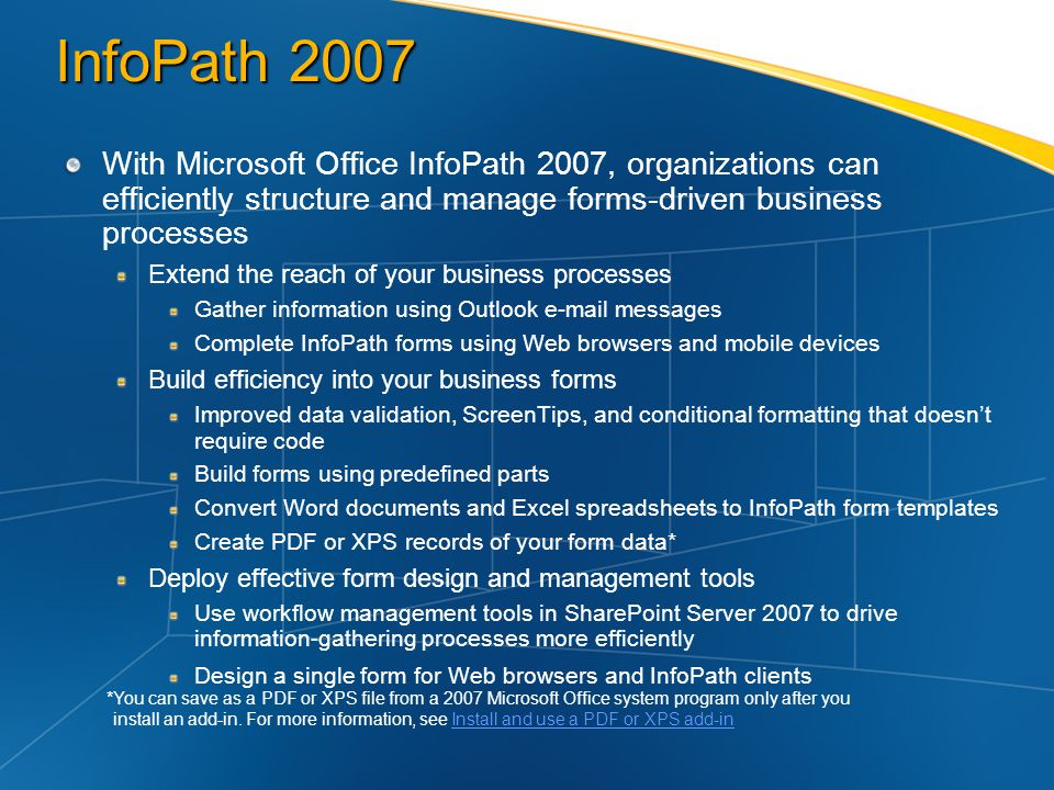 InfoPath 2007 With Microsoft Office InfoPath 2007, organizations can efficiently structure and manage forms-driven business processes.