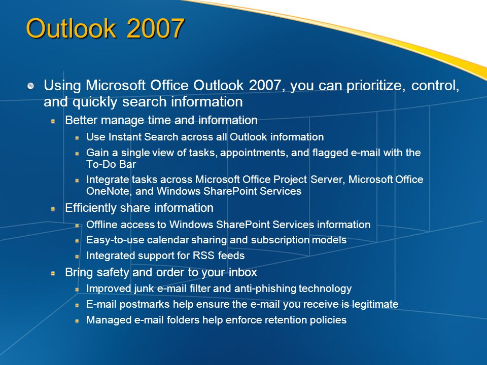 Outlook 2007 Using Microsoft Office Outlook 2007, you can prioritize, control, and quickly search information.