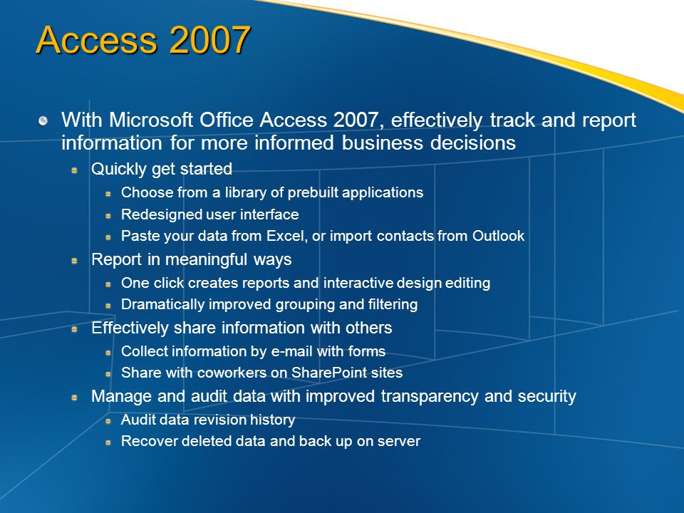 Access 2007 With Microsoft Office Access 2007, effectively track and report information for more informed business decisions.