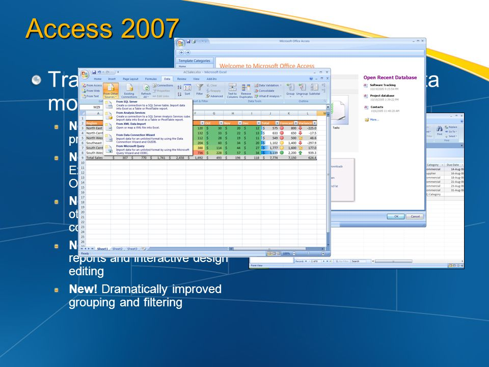 Access 2007 Track, analyze, and report business data more easily and effectively. New! Choose from a library of prebuilt database templates.