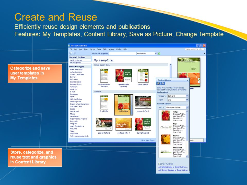 Create and Reuse Efficiently reuse design elements and publications Features: My Templates, Content Library, Save as Picture, Change Template