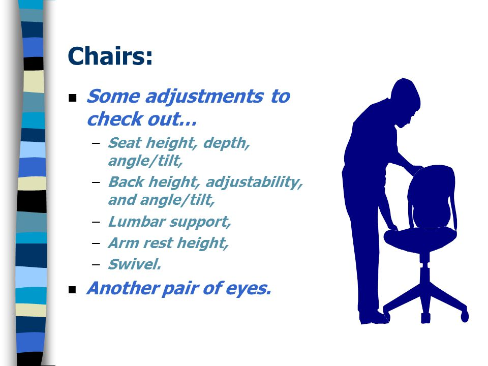 Chairs: Some adjustments to check out… Another pair of eyes.