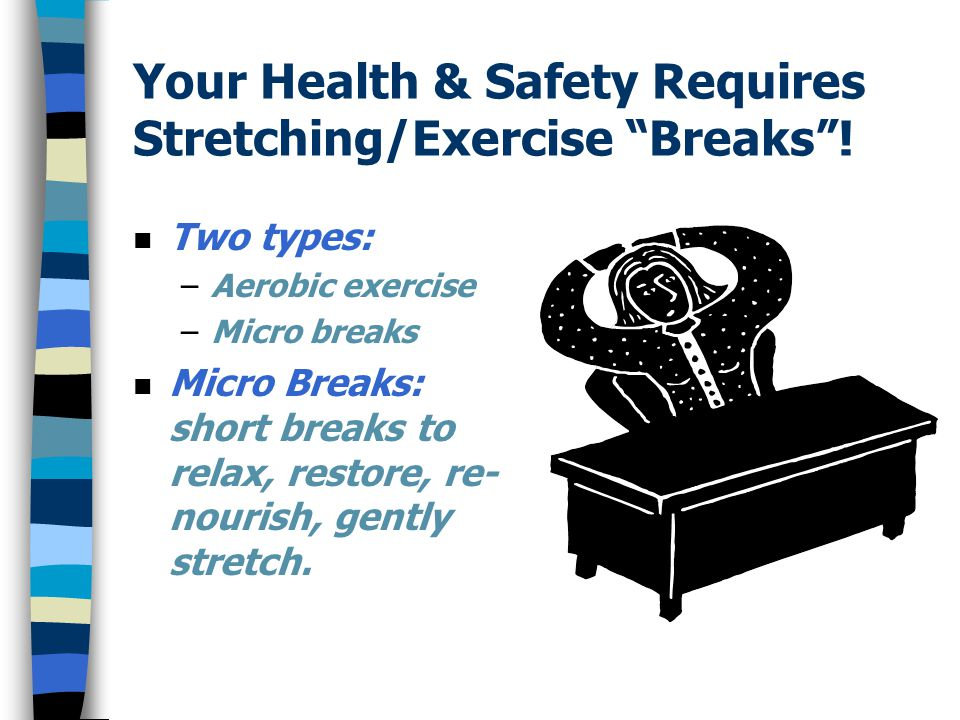 Your Health & Safety Requires Stretching/Exercise Breaks !